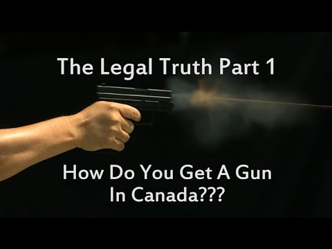 The Legal Truth Part 1 - How Do You Get A Gun In Canada???