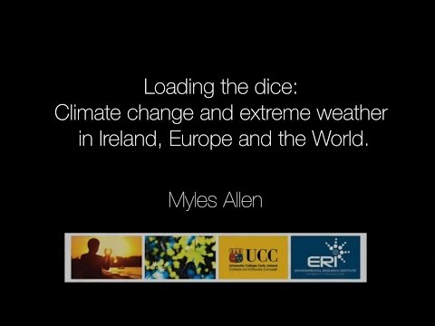 Loading the Dice: Climate Change & Extreme Weather: Prof Myles Allen (February 2017