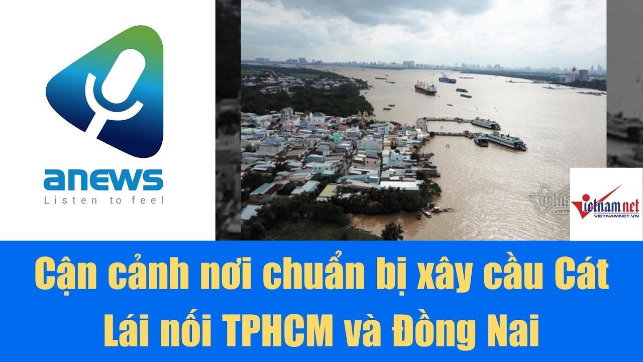 Cận cảnh nơi chuẩn bị xây cầu Cát Lái nối TPHCM và Đồng Nai