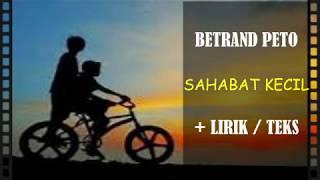 SAHABAT KECIL | BETRAND PETO | + LIRIK / TEKS