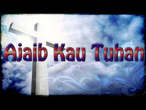 Lagu Rohani Kristen - Ajaib Kau Tuhan