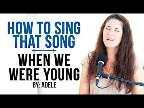 "How to Sing That Song: ""When We Were Young"" by Adele"