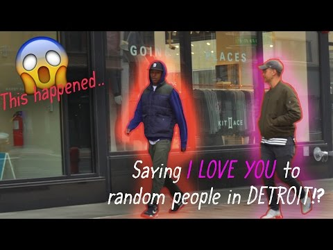 SAYING I LOVE YOU TO STRANGERS IN DETROIT...