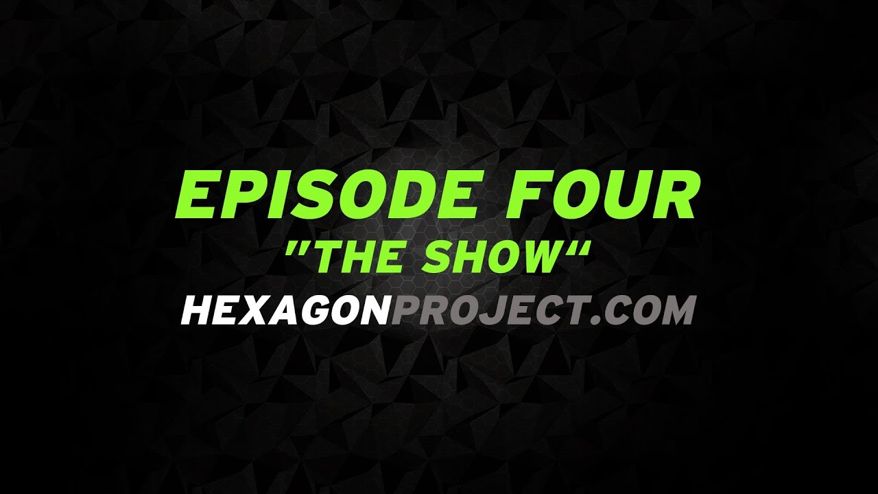 """Hexagon project - Episode 4 """"The show"""""""