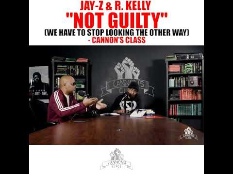 """Jay-Z & R.Kelly """"Not Guilty"""" (we have to stop looking the other way) #CannonsClass"""