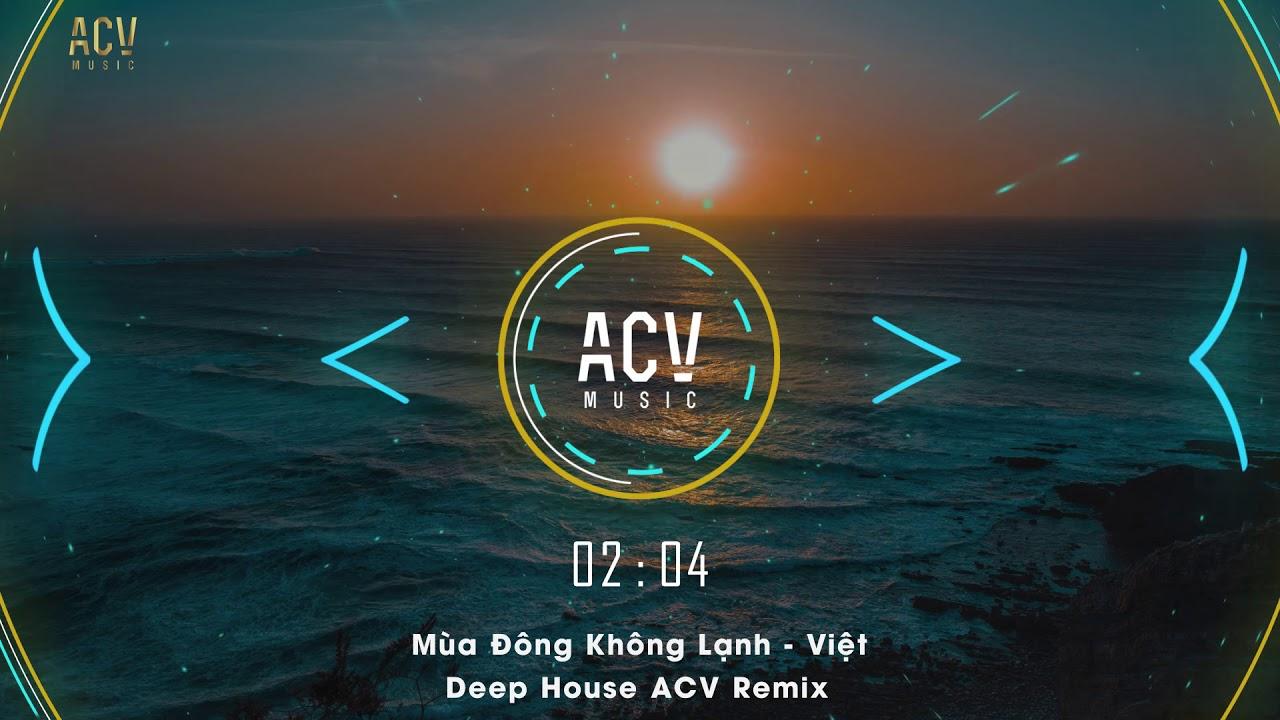 Việt | Mùa Đông Không Lạnh (ACV Remix) - Nhạc Chill Ke Hot Trend Tik Tok Hiện Nay