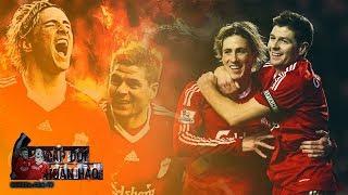Cặp đôi hoàn hảo | Steven Gerrard - Fernando Torres