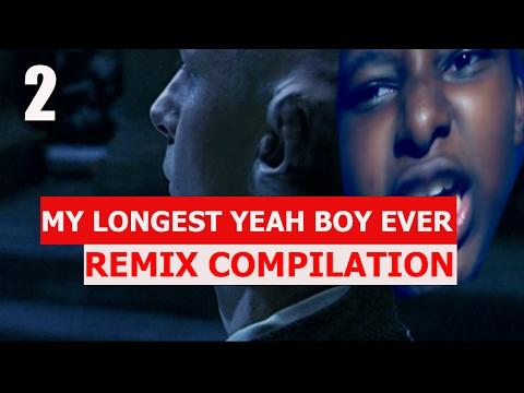 My Longest Yeah Boy Ever - REMIX COMPILATION 2