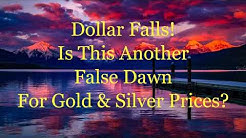 Dollar Falls -  a False Dawn for Gold & Silver Prices?