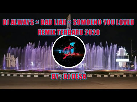 dj-viral-terbaru-!!-  -dj-always-×-bad-liar-×-somoeno-you-loved-  -remix-terbaru-2020