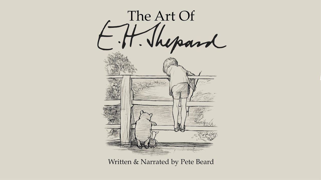 Cinema and the Arts as Sermons: THE ART OF E. H. SHEPARD