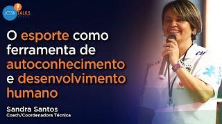 Impactando e Desenvolvendo Mulheres Através Do Esporte | Sandra Santos | Josh Talks Brasil