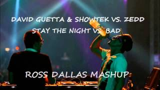 David Guetta & Showtek vs. Zedd - Stay The Night vs BAD (Ross Dallas Mashup)