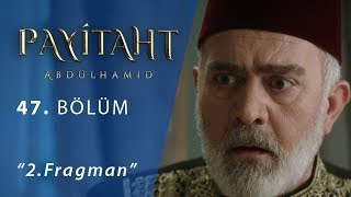 Payitaht Abdüllhamid 47.Bölüm 2.Fragman