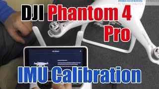 DJI Phantom 4,  Pro, + Plus IMU Calibration, How To