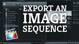 Final Cut Pro X: Export an Image Sequence of JPEGs, TIFFs or PNGs