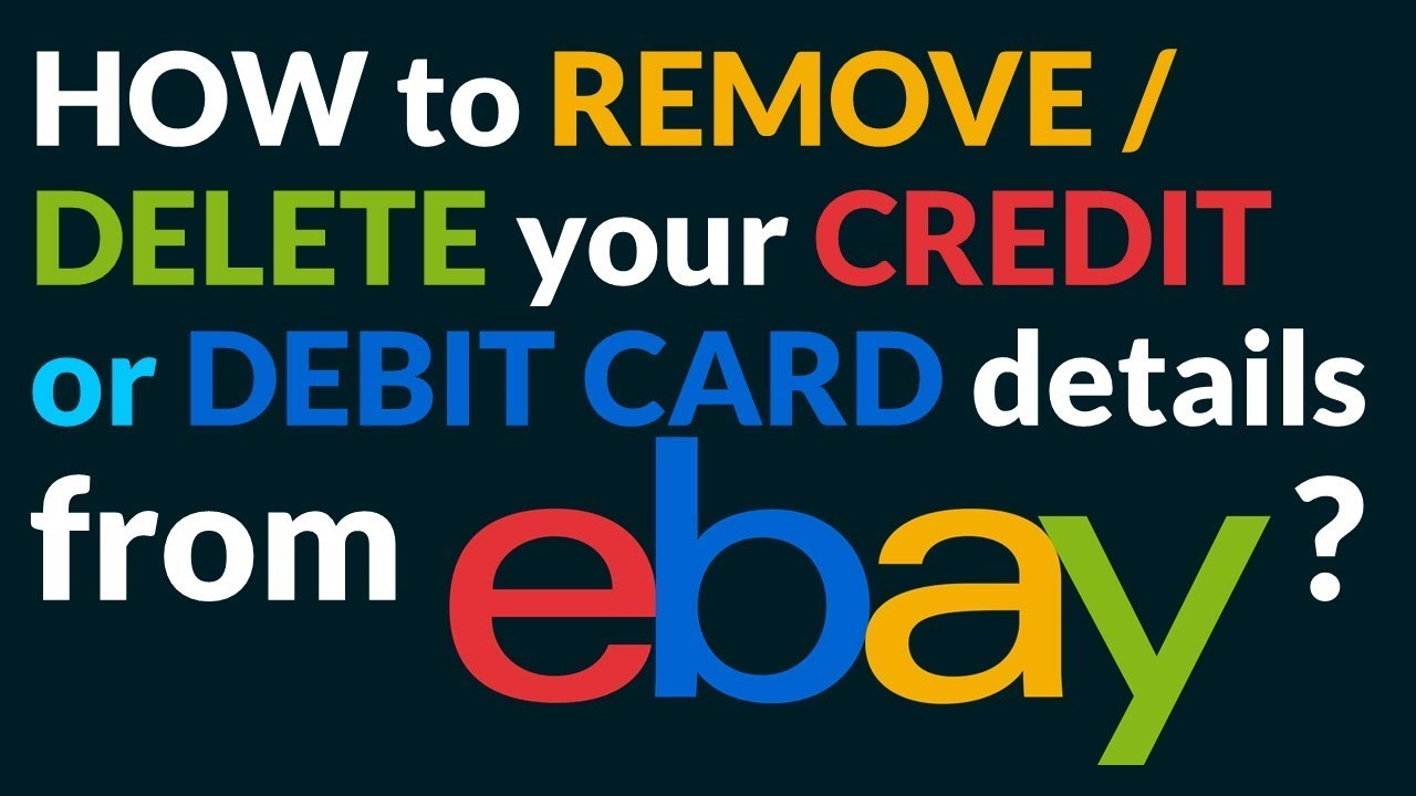 How To Remove Delete Your Credit Or Debit Card Details From Ebay Youtube