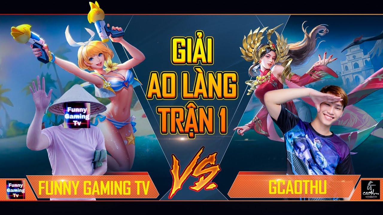 Liên Quân | Giải Ao Làng của Funny Gaming Tv và bạn Gcaothu | Trận 1