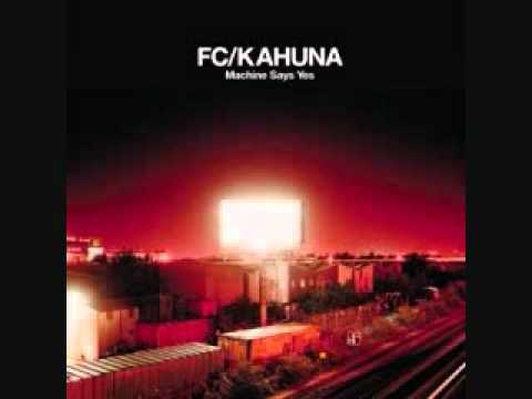 "FC/Kahuna - ""Machine Says Yes"""