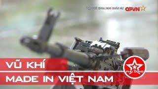 Bất ngờ với Vũ khí made in Việt Nam do Quân đội sản xuất