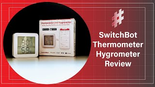 SwitchBot Thermometer Hygrometer Review | The Smart Sensor For Your Home