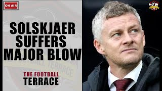 Manchester United & Solskjaer suffer a major blow ahead of Manchester United vs Liverpool!