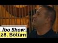 İbo Show - 28. Bölüm (Konuk : Ceylan - Şafak Sezer)