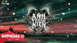 ANH THANH NIÊN - HuyR ( PHA Remix )
