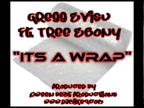 "Gregg Evisu Ft. Tree Ebony  - ""Its A Wrap"""