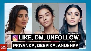 Priyanka Chopra, Deepika Padukone, Anushka Sharma • Like, DM, Unfollow