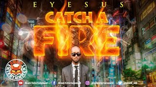 Eyesus - Catch A Fire - August 2019