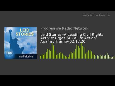 """Leid Stories--A Leading Civil Rights Activist Urges """"A Call To Action"""" Against Trump--02.17.20"""