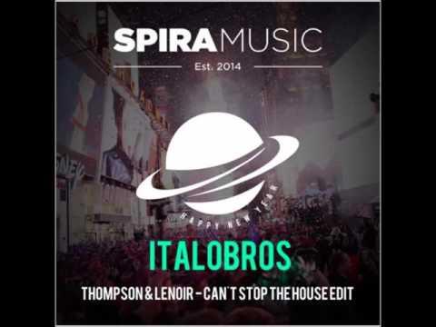Thompson & Lenoir - Can't Stop The House (ItaloBros Edit)