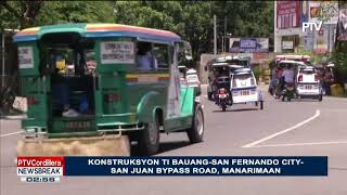 NEWS BREAK Konsturksyon ti Bauang San Fernando City San Juan Bypass road manarimaan