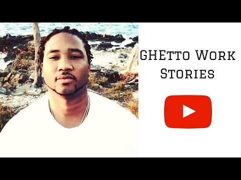 Ghetto Work Stories