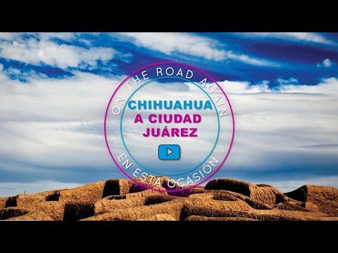 Un recorrido en auto de  Chihuahua a Cd. Juárez