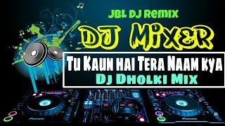 Tu Kaun Hai Tera Naam Kya || Dj Dholki Mix || Hindi Old Is Gold Dj Song 2018