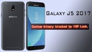 Solved custom binary blocked by frp lock On Samsung Galaxy J5 2017