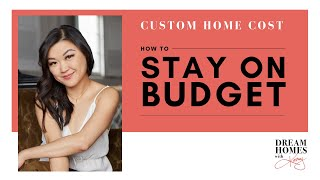 Custom Home Costs:  HOW TO STAY ON BUDGET When Building A New House
