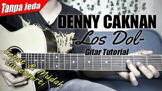 (Gitar Tutorial) DENNY CAKNAN - Los Dol (Versi Tanpa Jeda)  Mudah & Cepat dimengerti untuk pemula