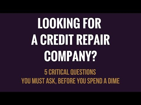 Looking For A Credit  Repair Company? 5 Critical Questions You Must Ask, Before You Spend A Dime!