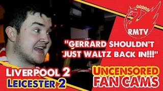 Liverpool 2-2 Leicester | ''Gerrard shouldn't just waltz back in!'' | Uncensored Fan Cams