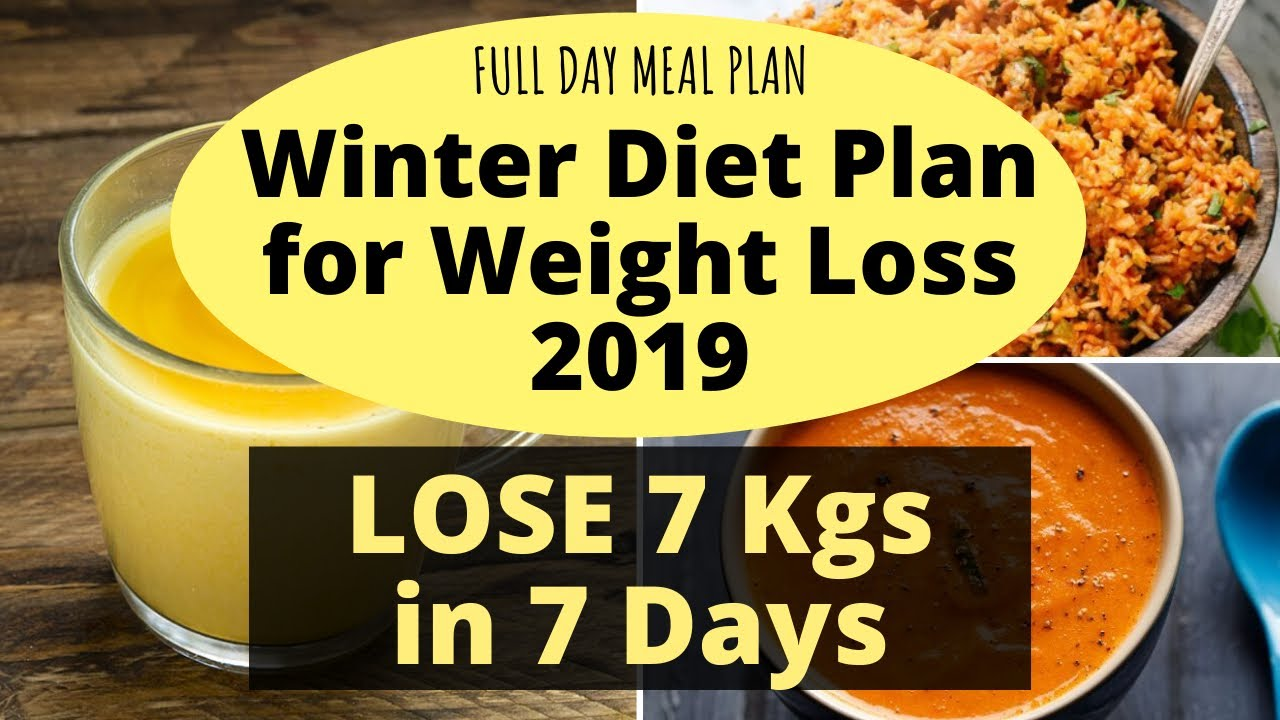 Full Day Diet/Meal Plan for Winter | Weight Loss Diet Plan for Winter – 2019 | Lose 7 Kgs in 7 Days