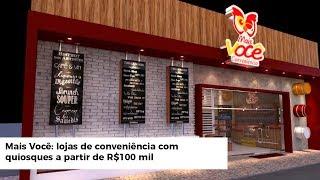Mais Você: lojas de conveniência com quiosques a partir de R$100 mil