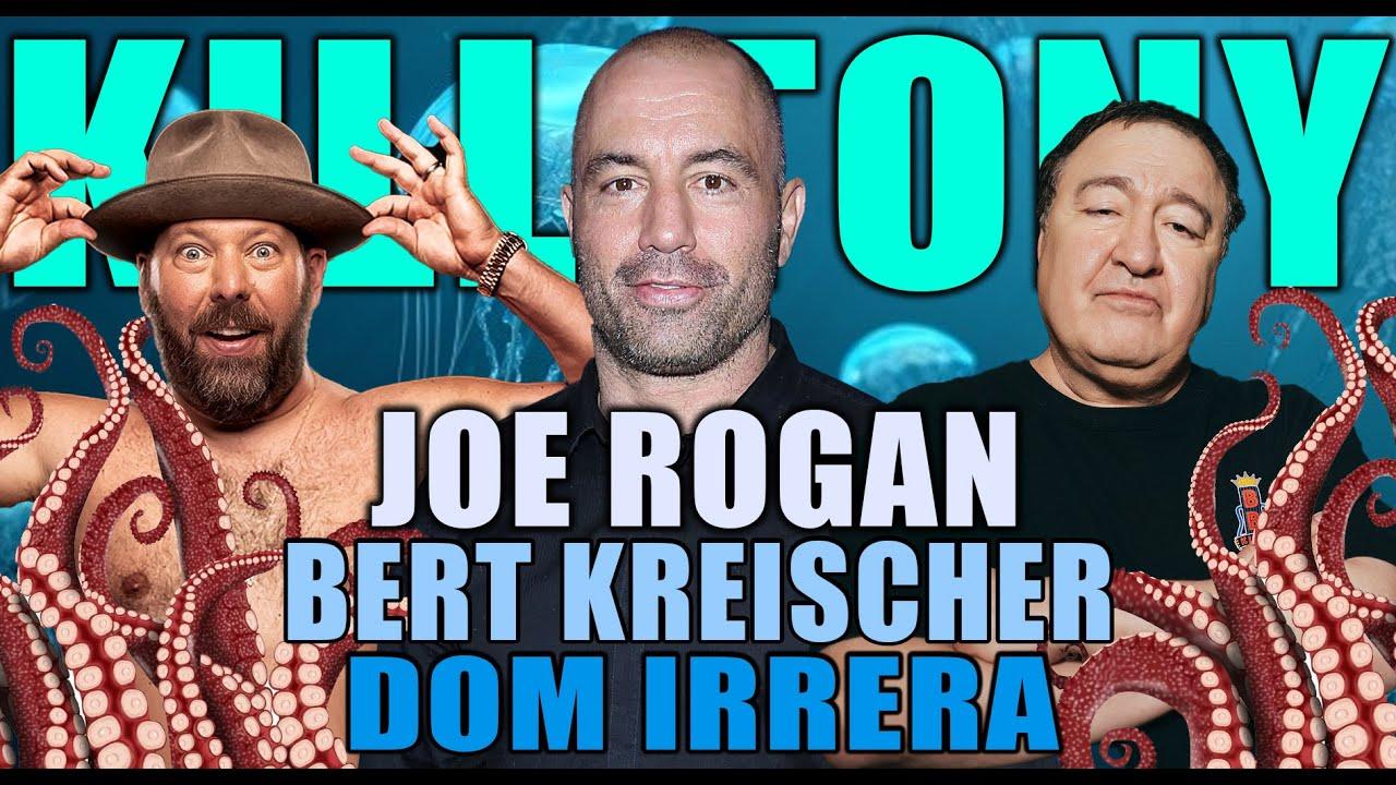 KILL TONY #526 - JOE ROGAN + BERT KREISCHER + DOM IRERRA