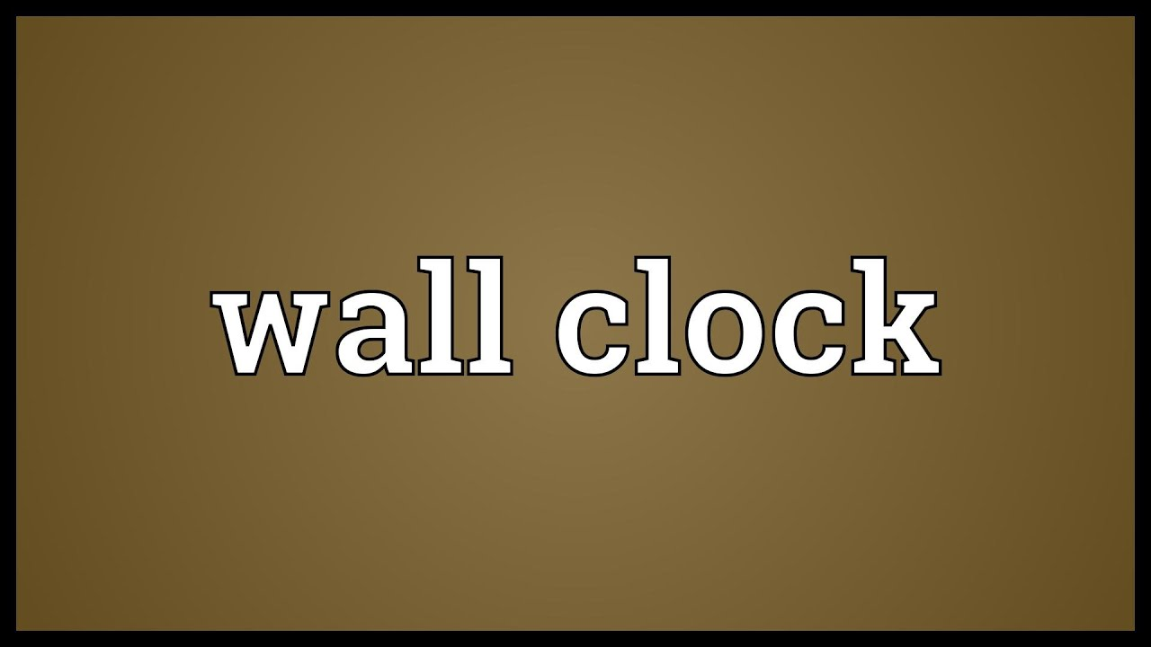Wall clock meaning youtube wall clock meaning amipublicfo Gallery