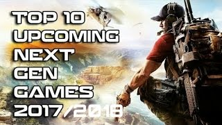 Top 10 Best Upcoming High Graphics Games 2017-2018 HD •PS4 •XBOX ONE •PS3 •XBOX 360