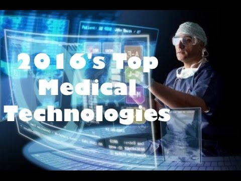 Top 10 Exciting Medical Technologies of 2016 - The Medical Futurist