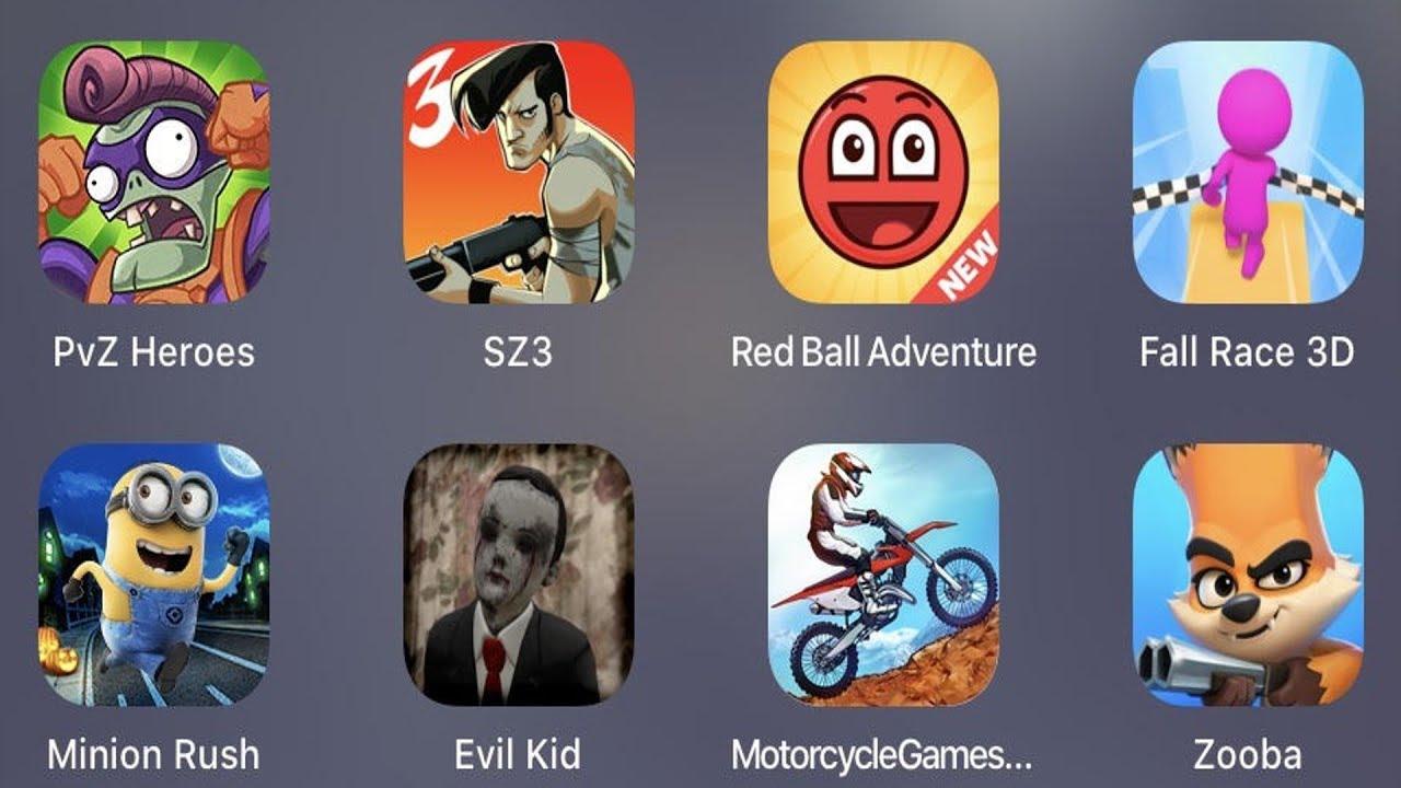 PVZ Heroes,SZ 3,Red Ball Adventure,Fall Race 3D,Minion Rush,Evil Kid,Motor Racing