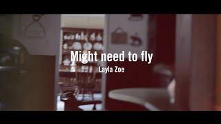 Might need to fly - Layla Zoe
